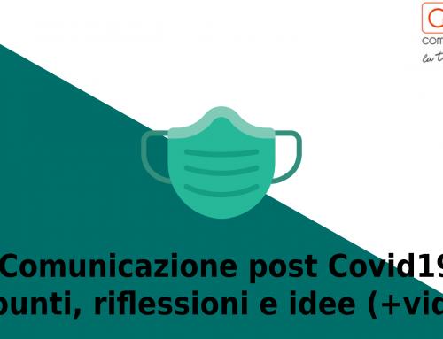 Comunicazione post Covid19: spunti, riflessioni e idee (+video)